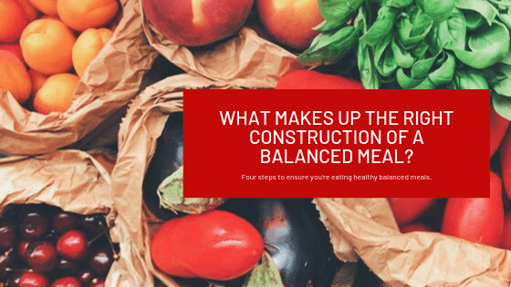What makes up the right construction of a balanced meal?